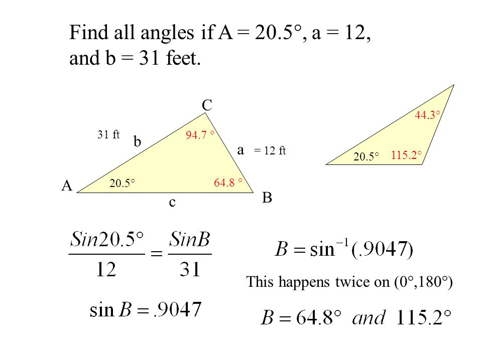 Find all angles if A = 20.5°, a = 12, and b = 31 feet.