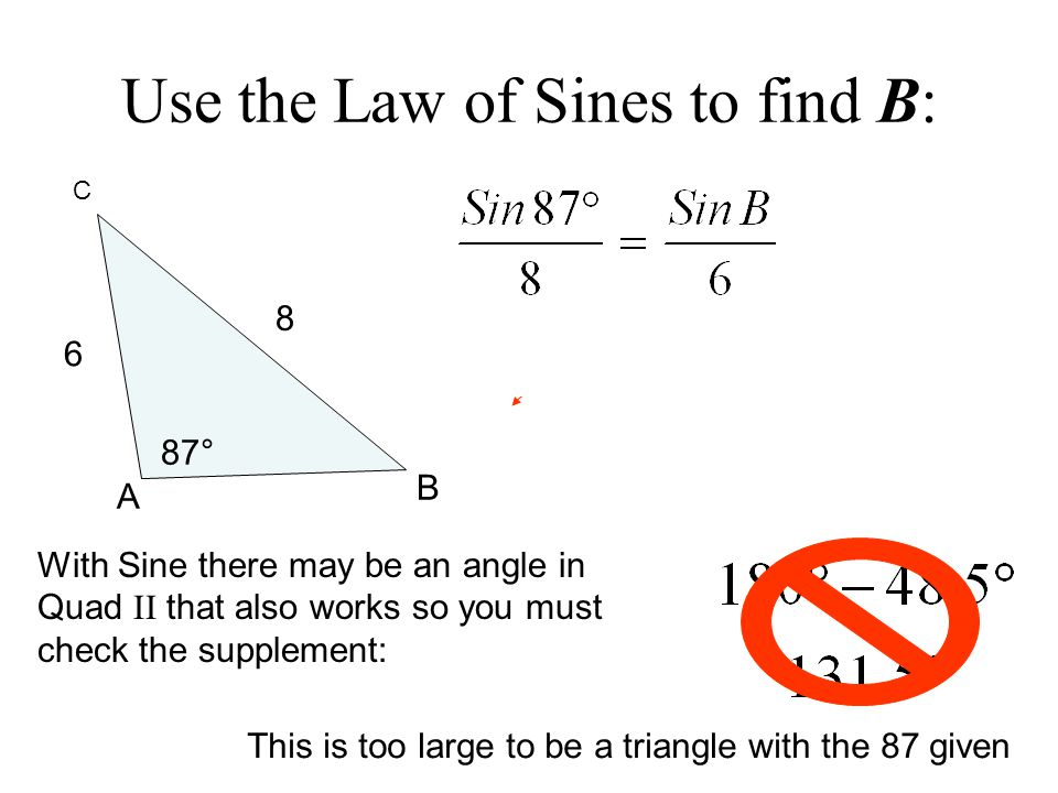 Use the Law of Sines to find B: