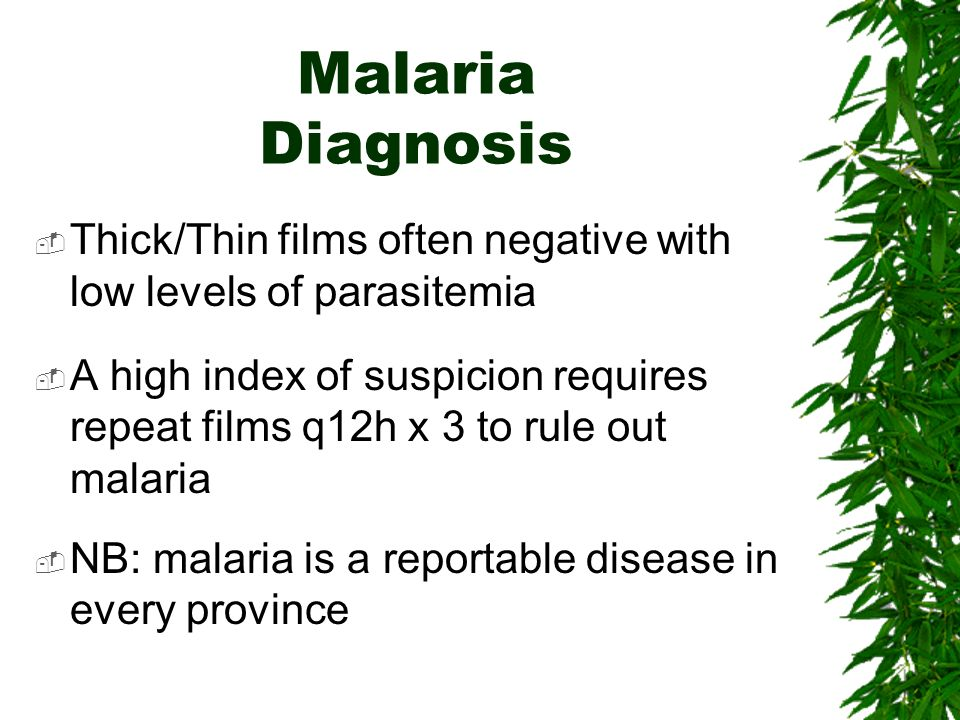 Malaria Diagnosis Thick/Thin films often negative with low levels of parasitemia.