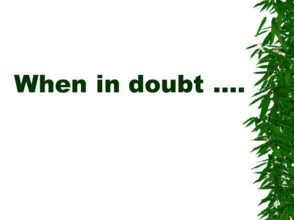 When in doubt ….