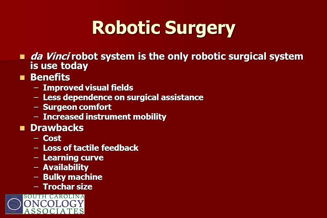 Robotic Surgeryda Vinci robot system is the only robotic surgical system is use today. Benefits. Improved visual fields.