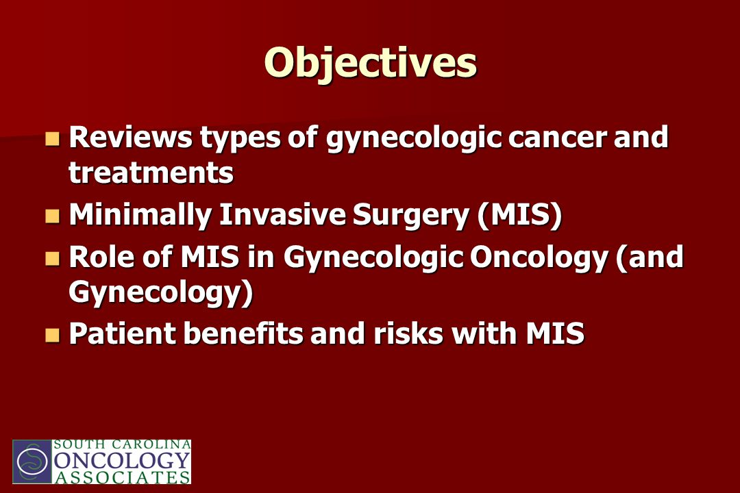 Objectives Reviews types of gynecologic cancer and treatments