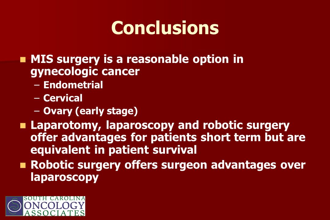Conclusions MIS surgery is a reasonable option in gynecologic cancer