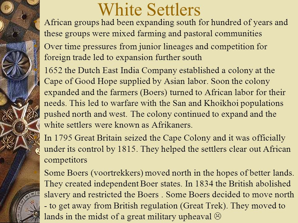 White Settlers African groups had been expanding south for hundred of years and these groups were mixed farming and pastoral communities.