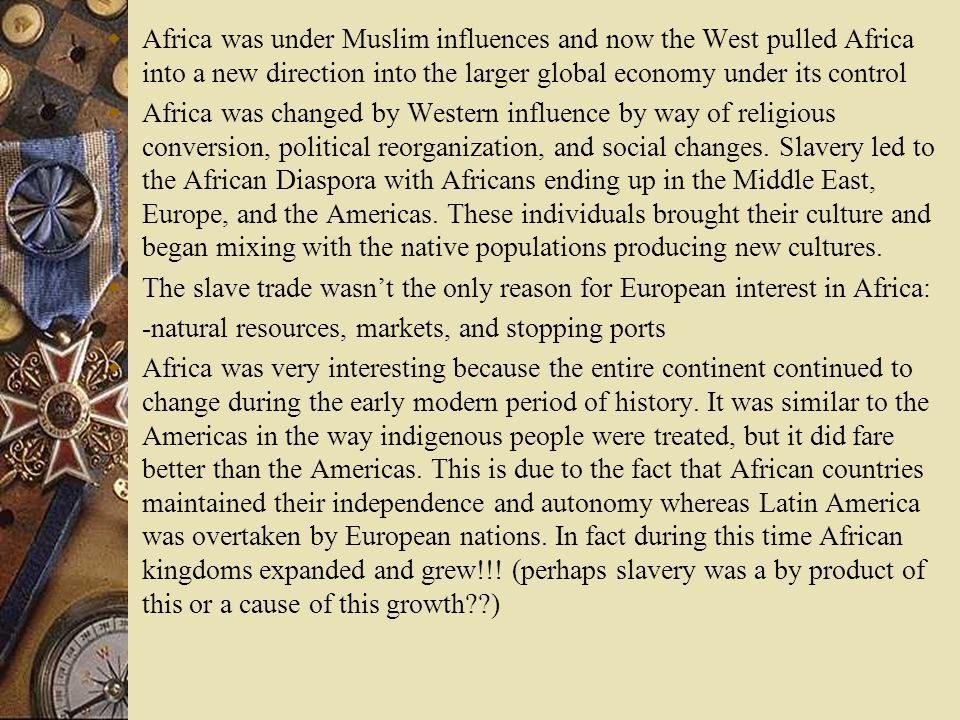 Africa was under Muslim influences and now the West pulled Africa into a new direction into the larger global economy under its control