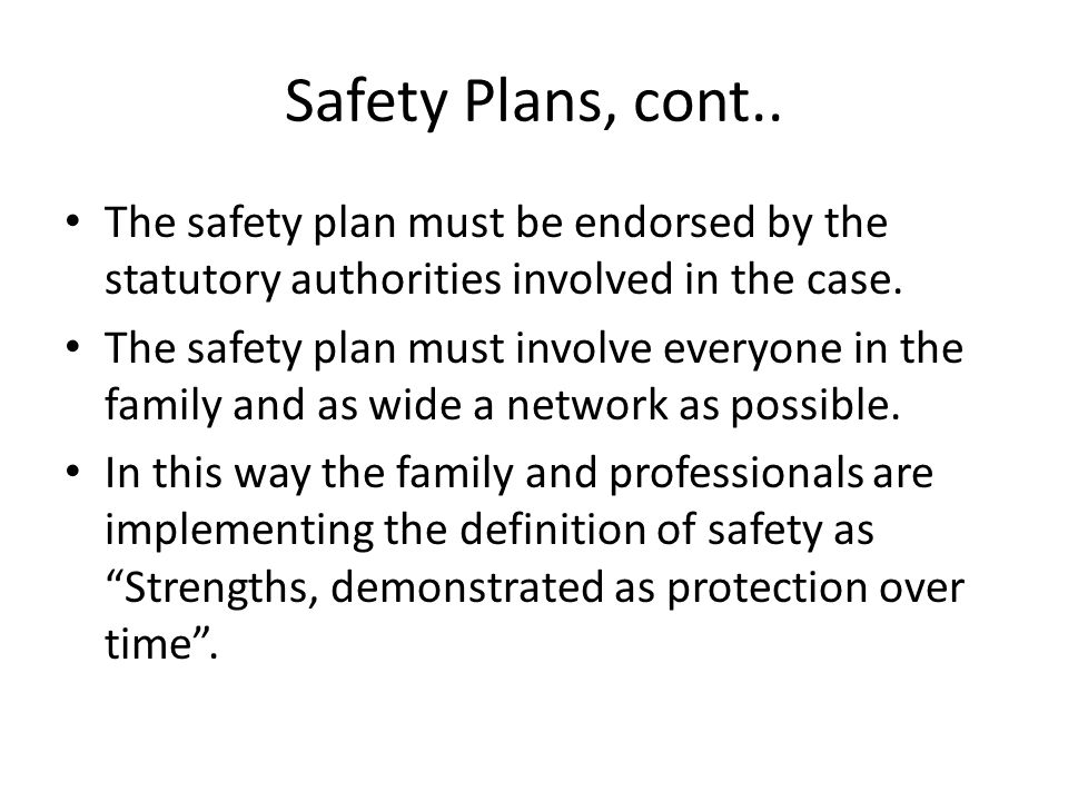 Safety Plans, cont.. The safety plan must be endorsed by the statutory authorities involved in the case.