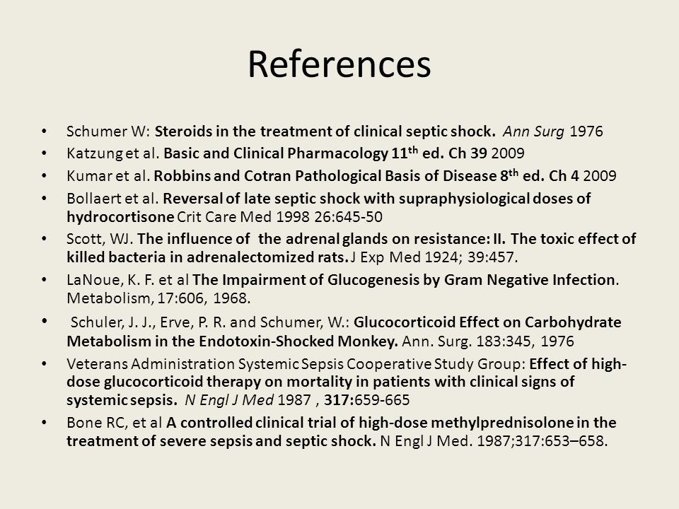 References Schumer W: Steroids in the treatment of clinical septic shock. Ann Surg 1976.