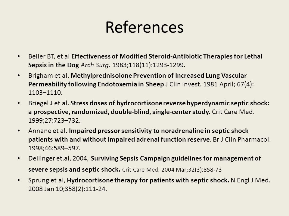 References Beller BT, et al Effectiveness of Modified Steroid-Antibiotic Therapies for Lethal Sepsis in the Dog Arch Surg. 1983;118(11):1293-1299.