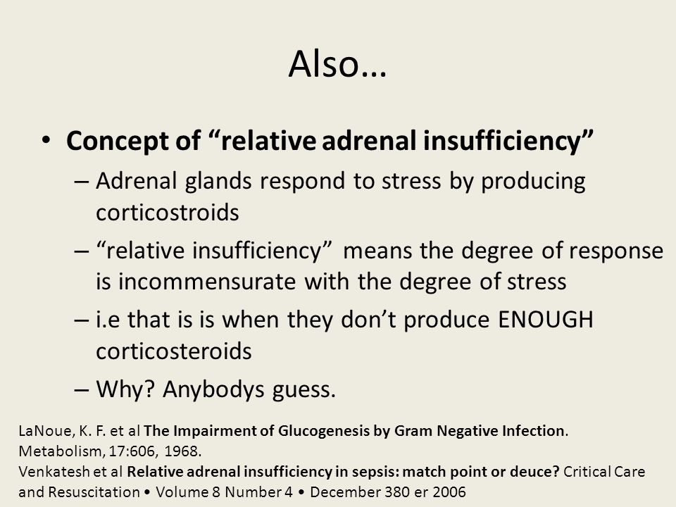 Also… Concept of relative adrenal insufficiency