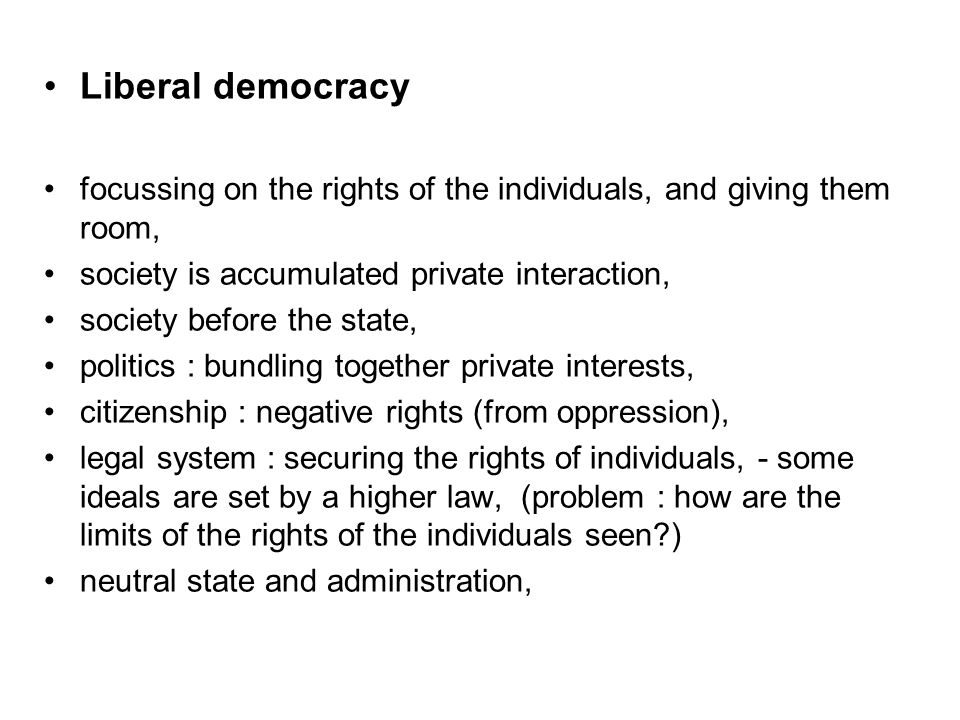 Liberal democracy focussing on the rights of the individuals, and giving them room, society is accumulated private interaction,