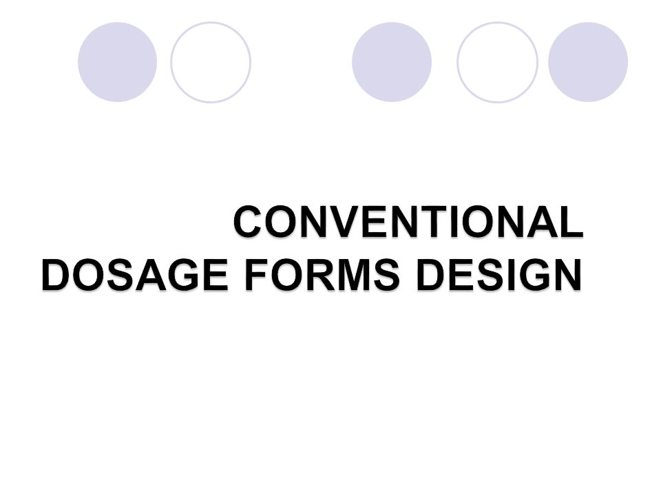 CONVENTIONAL DOSAGE FORMS DESIGN