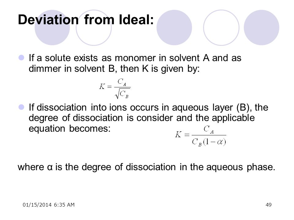 Deviation from Ideal:If a solute exists as monomer in solvent A and as dimmer in solvent B, then K is given by: