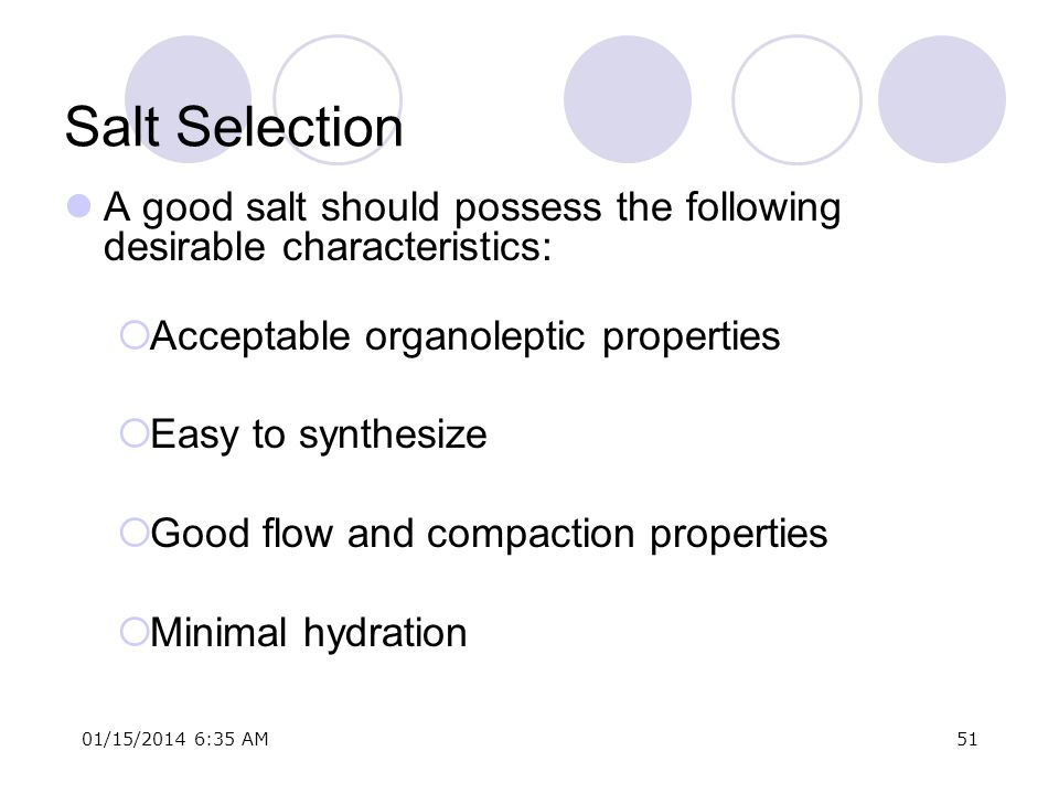 Salt SelectionA good salt should possess the following desirable characteristics: Acceptable organoleptic properties.