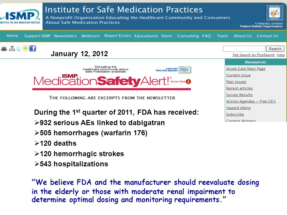 January 12, 2012 During the 1st quarter of 2011, FDA has received: 932 serious AEs linked to dabigatran.