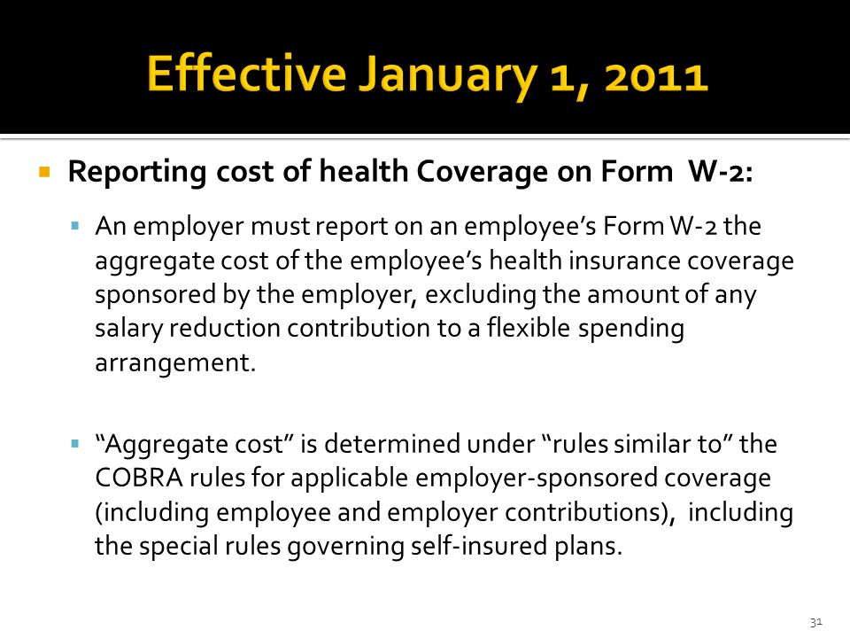 Effective January 1, 2011 Reporting cost of health Coverage on Form W-2: