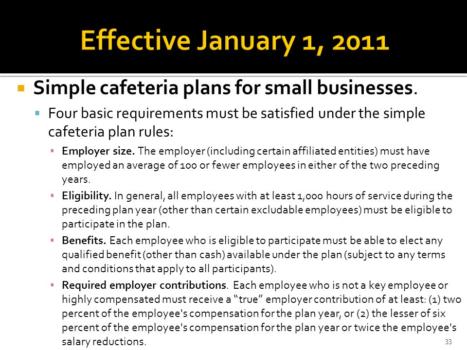 Effective January 1, 2011 Simple cafeteria plans for small businesses.