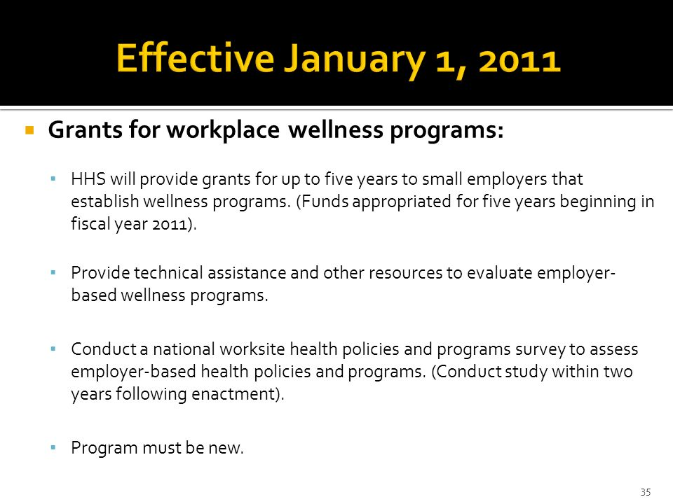 Effective January 1, 2011 Grants for workplace wellness programs: