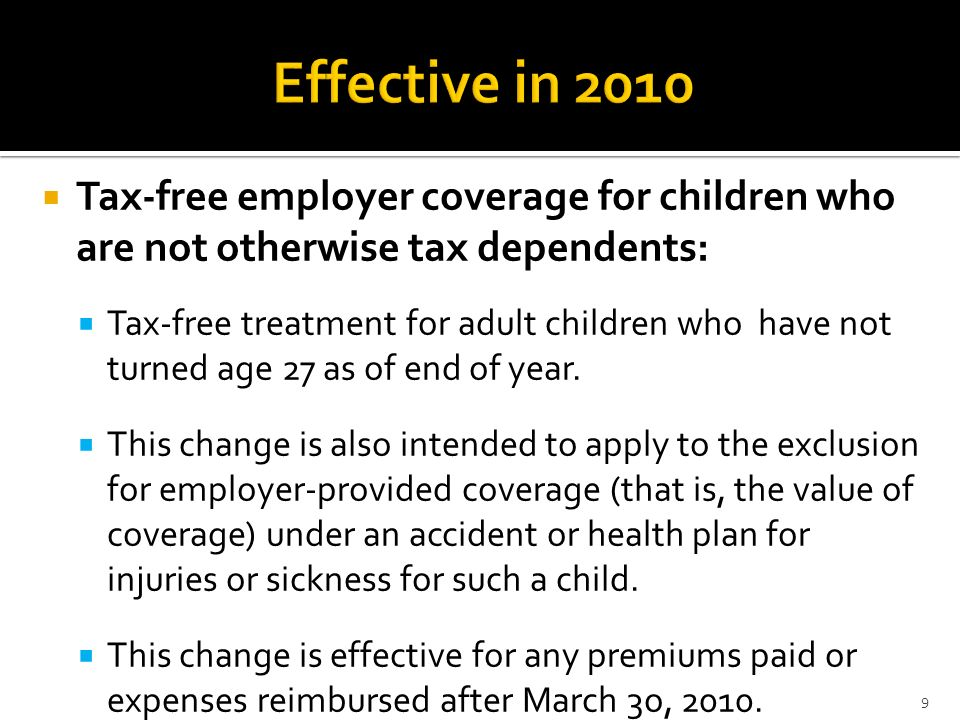 Effective in 2010Tax-free employer coverage for children who are not otherwise tax dependents: