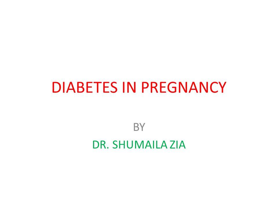 DIABETES IN PREGNANCY BY DR. SHUMAILA ZIA