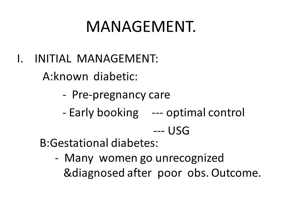 MANAGEMENT. INITIAL MANAGEMENT: A:known diabetic: - Pre-pregnancy care