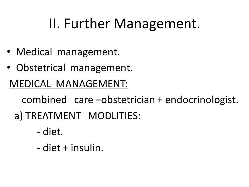 II. Further Management. Medical management. Obstetrical management.