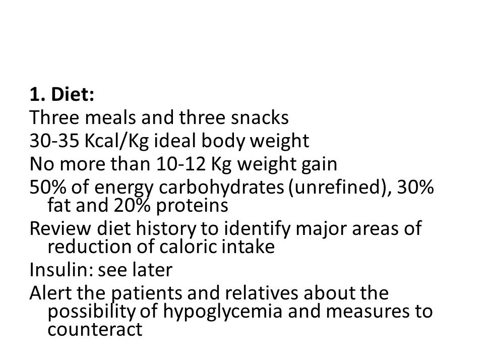 1. Diet: Three meals and three snacks. 30-35 Kcal/Kg ideal body weight. No more than 10-12 Kg weight gain.