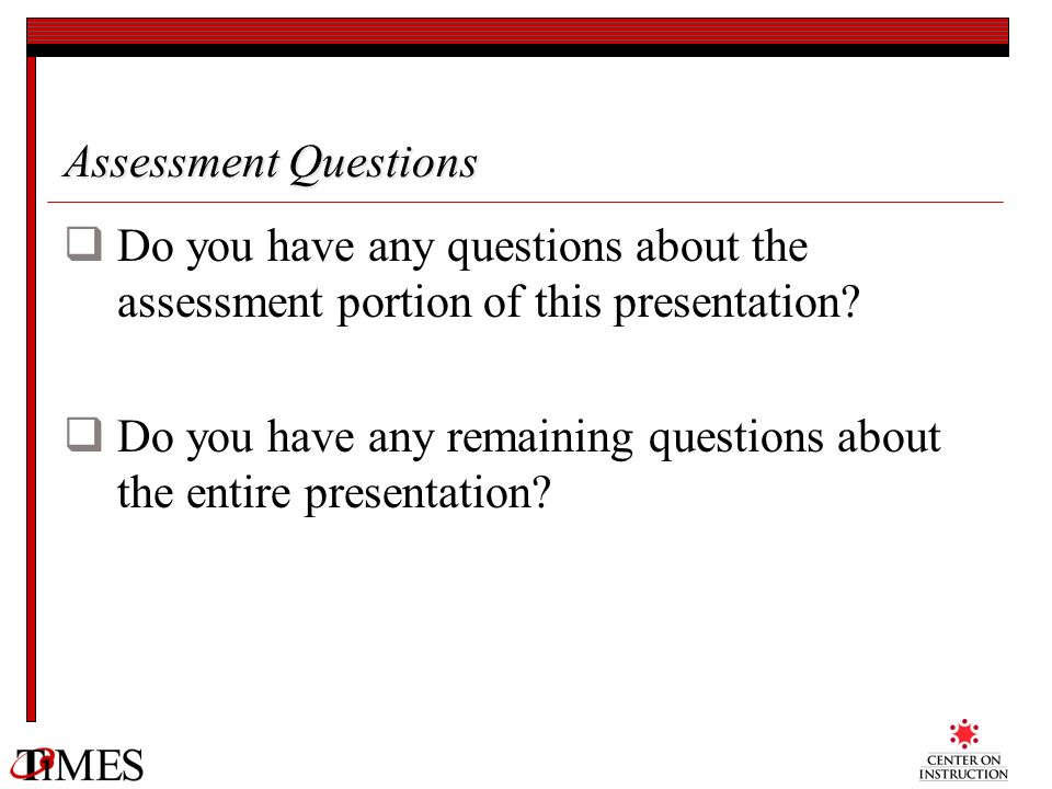 Assessment Questions Do you have any questions about the assessment portion of this presentation