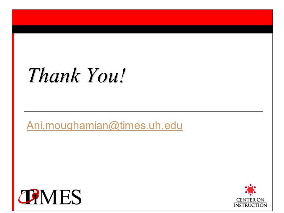 Thank You! Ani.moughamian@times.uh.edu