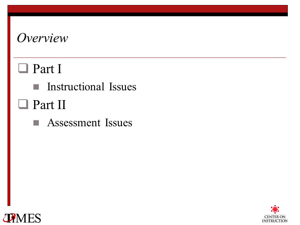 Overview Part I Part II Instructional Issues Assessment Issues