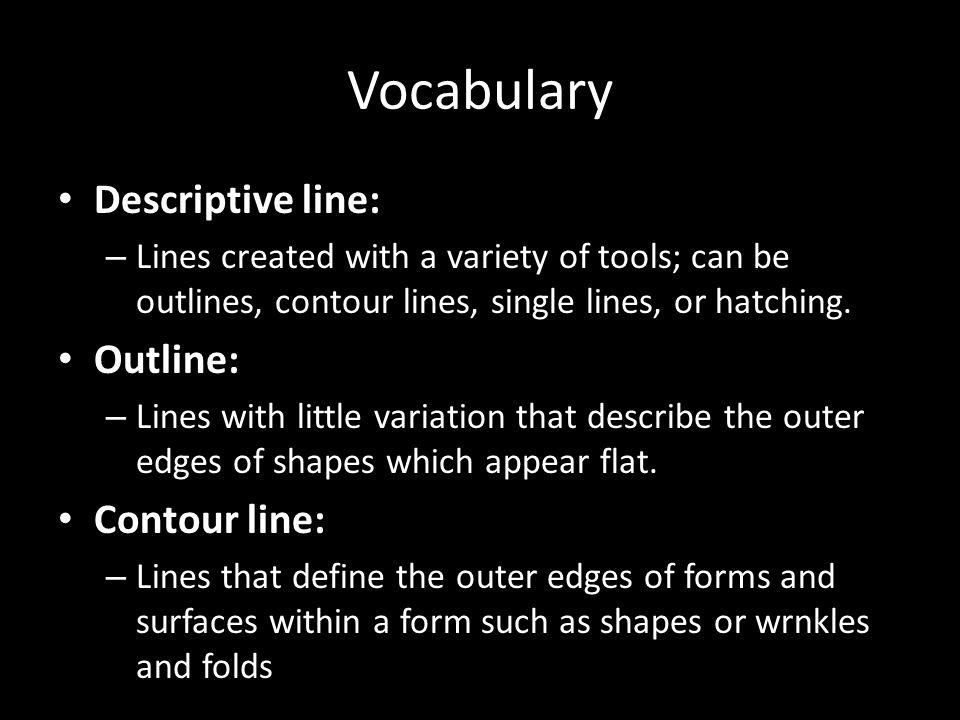 Vocabulary Descriptive line: Outline: Contour line: