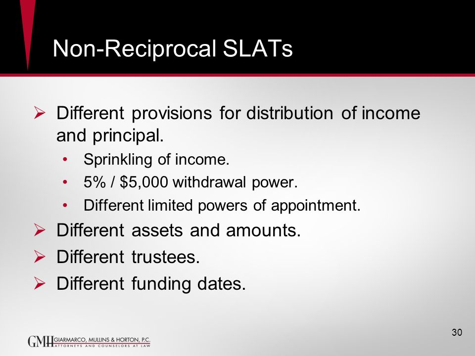 Non-Reciprocal SLATs Different provisions for distribution of income and principal. Sprinkling of income.