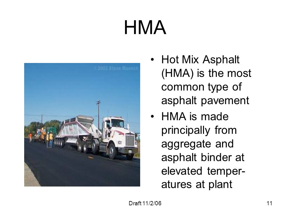 HMA Hot Mix Asphalt (HMA) is the most common type of asphalt pavement