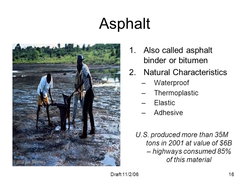 Asphalt Also called asphalt binder or bitumen Natural Characteristics
