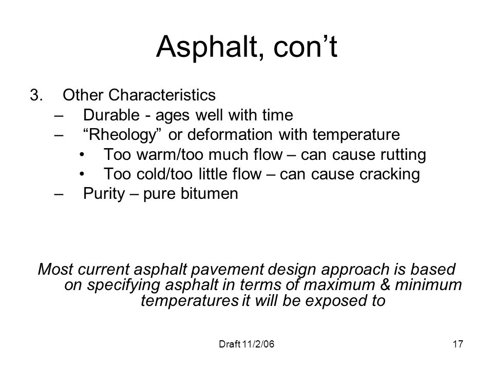 Asphalt, con't Other Characteristics Durable - ages well with time