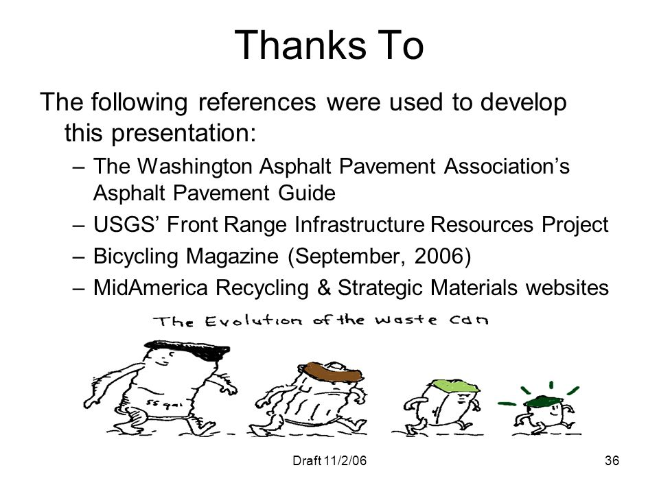 Thanks To The following references were used to develop this presentation: The Washington Asphalt Pavement Association's Asphalt Pavement Guide.