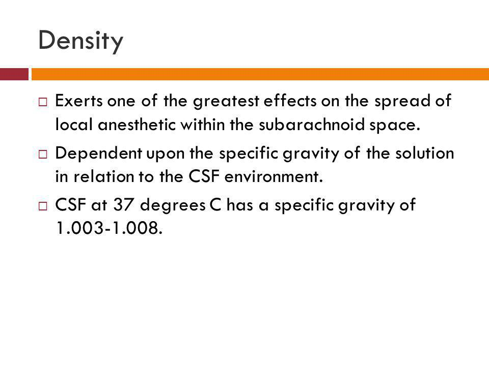Density Exerts one of the greatest effects on the spread of local anesthetic within the subarachnoid space.