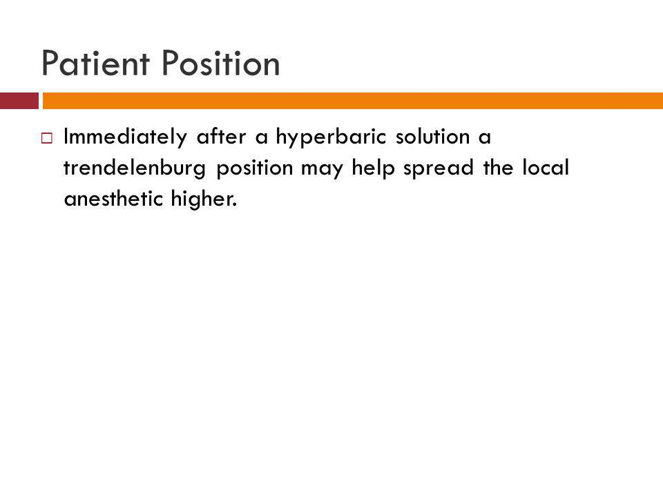 Patient Position Immediately after a hyperbaric solution a trendelenburg position may help spread the local anesthetic higher.