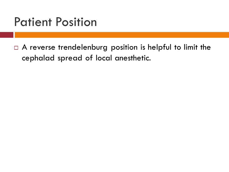 Patient Position A reverse trendelenburg position is helpful to limit the cephalad spread of local anesthetic.