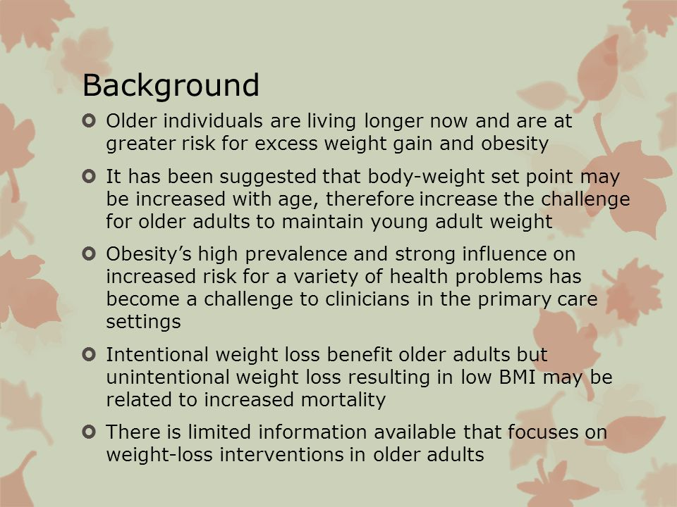 Background Older individuals are living longer now and are at greater risk for excess weight gain and obesity.
