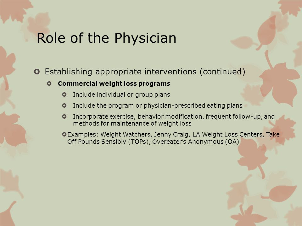 Role of the Physician Establishing appropriate interventions (continued) Commercial weight loss programs.