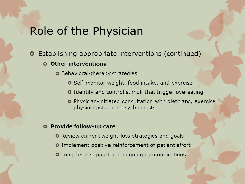 Role of the Physician Establishing appropriate interventions (continued) Other interventions. Behavioral-therapy strategies.