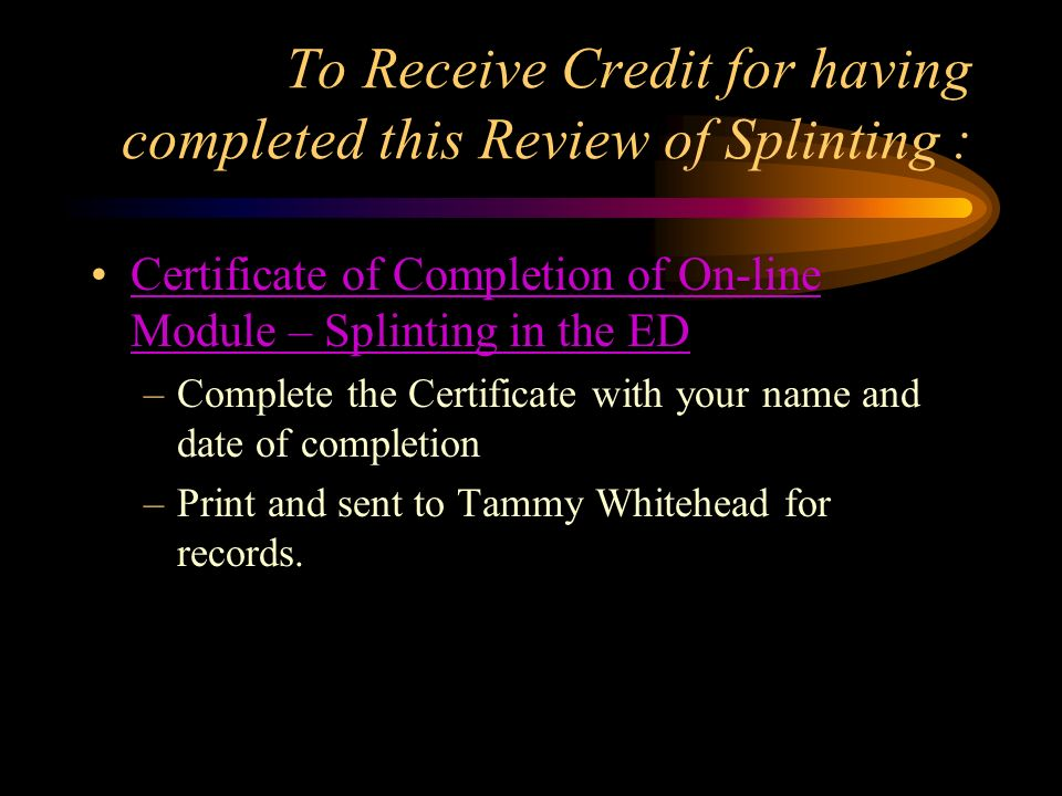 To Receive Credit for having completed this Review of Splinting :