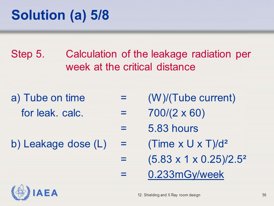 Solution (a) 5/8 Step 5. Calculation of the leakage radiation per week at the critical distance.