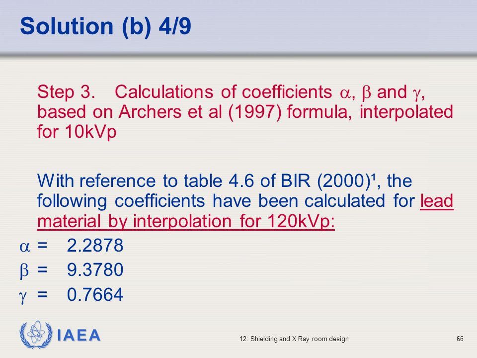 Solution (b) 4/9 Step 3. Calculations of coefficients ,  and , based on Archers et al (1997) formula, interpolated for 10kVp.
