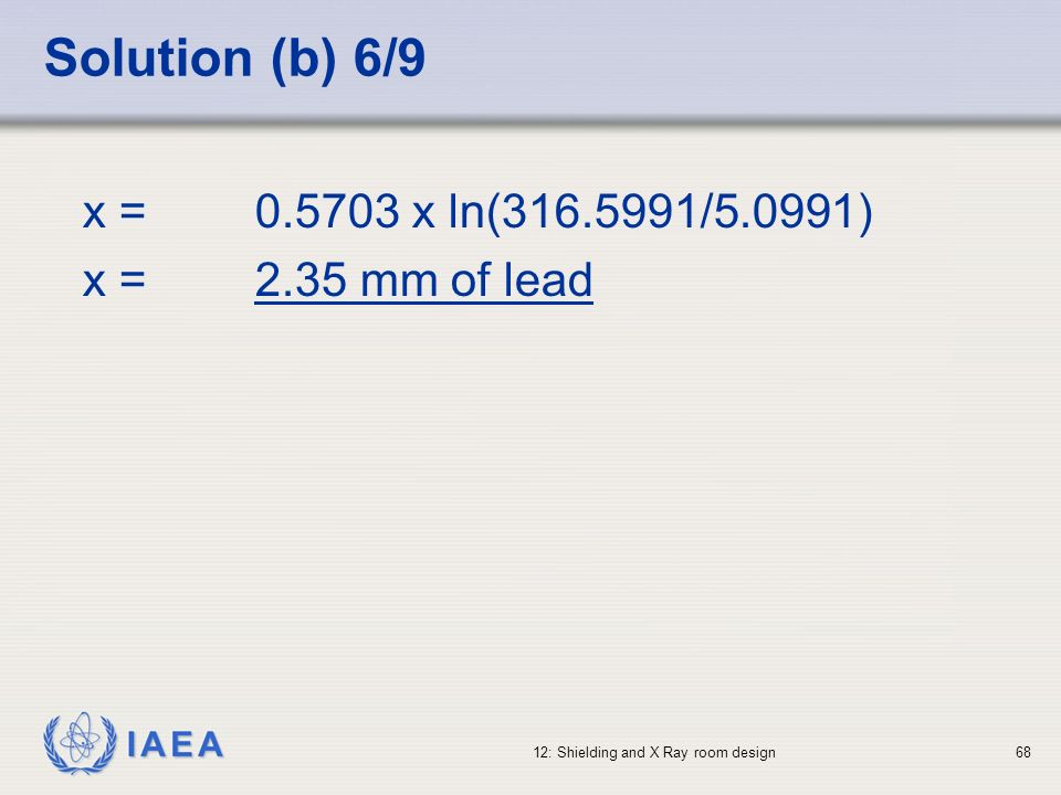Solution (b) 6/9 x = x ln( /5.0991) x = 2.35 mm of lead