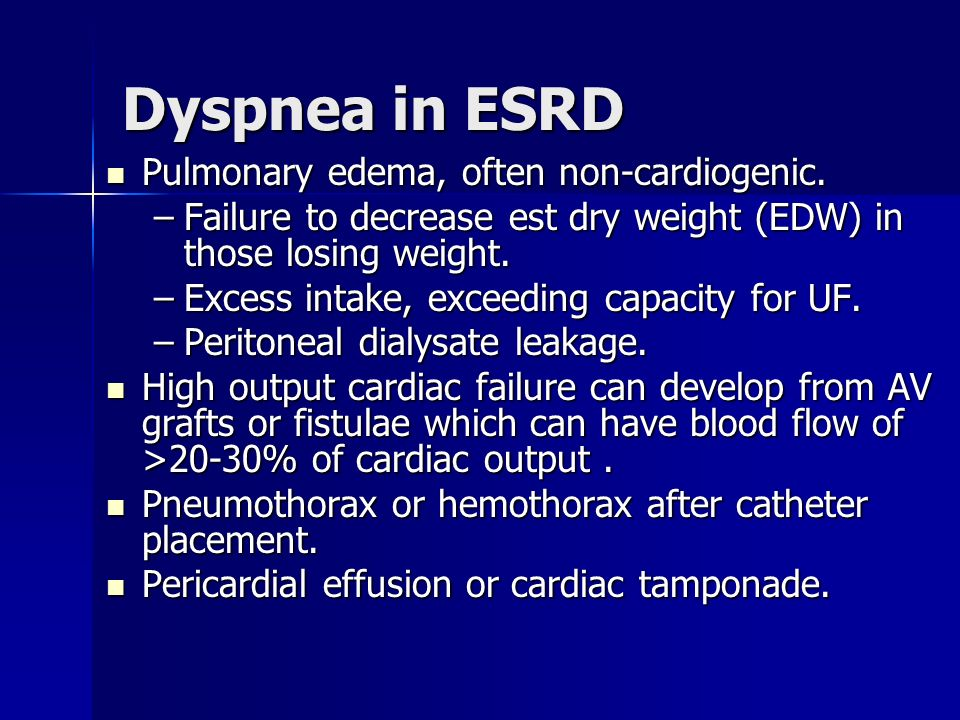 Dyspnea in ESRD Pulmonary edema, often non-cardiogenic.