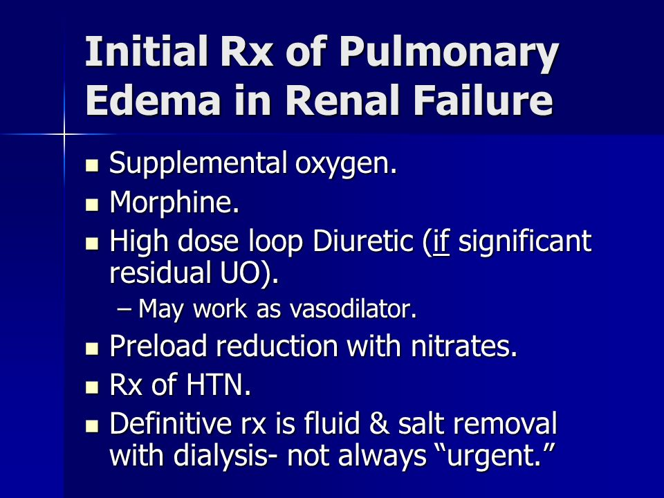 Initial Rx of Pulmonary Edema in Renal Failure