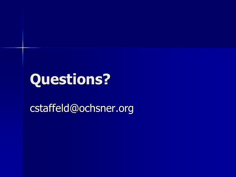 Questions cstaffeld@ochsner.org