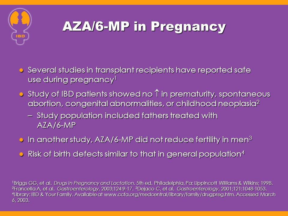 AZA/6-MP in Pregnancy Several studies in transplant recipients have reported safe use during pregnancy1.