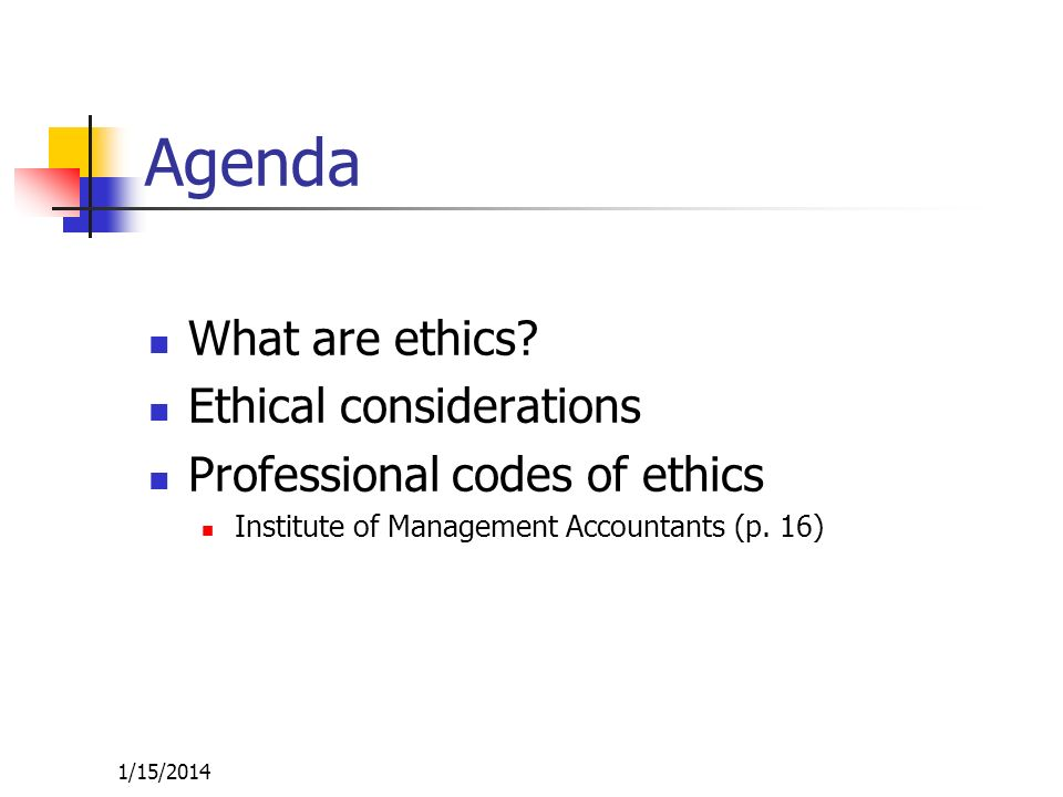 Agenda What are ethics Ethical considerations